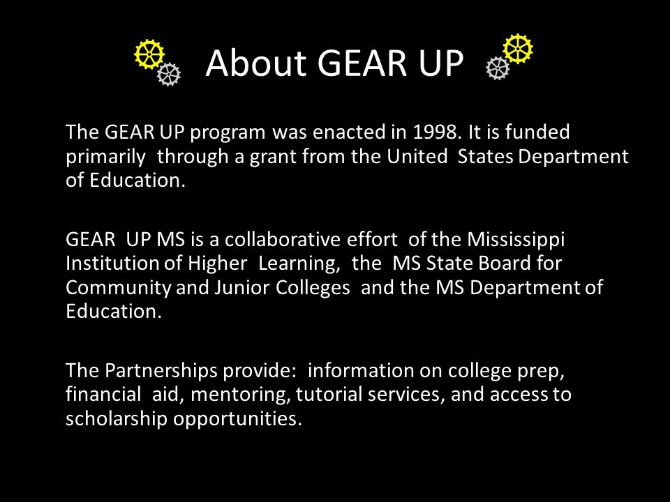 About GEAR UP The GEAR UP program was enacted in 1998.