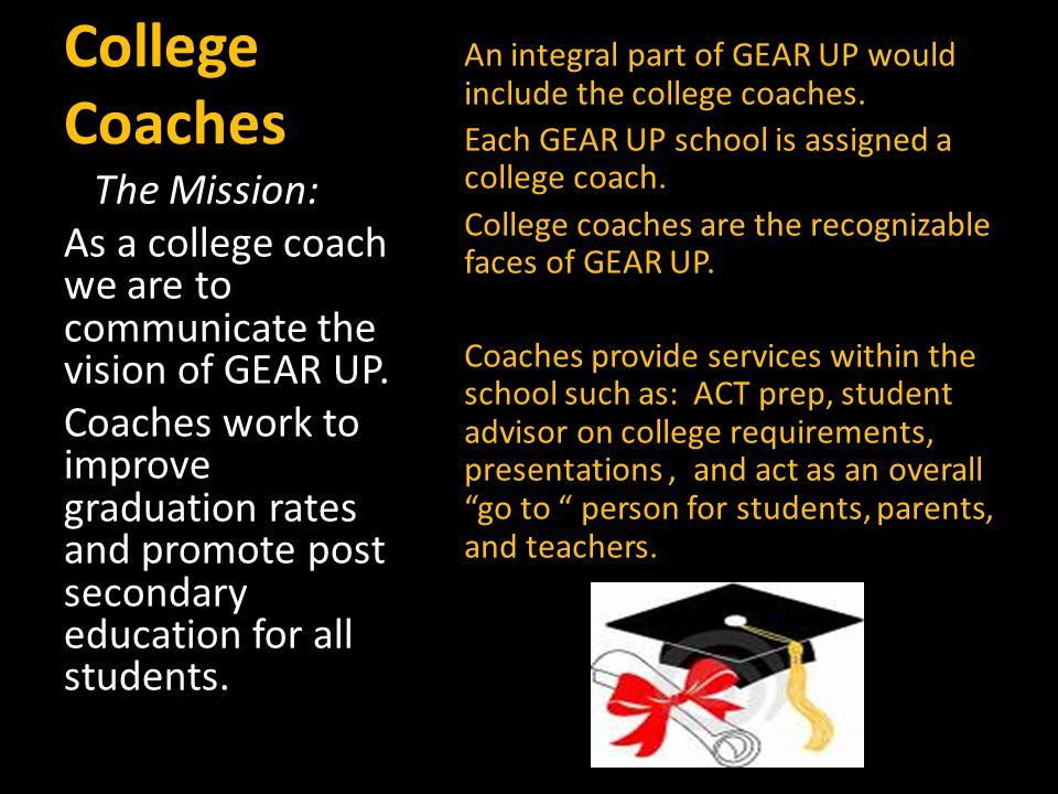 An integral part of GEAR UP would include the college coaches.