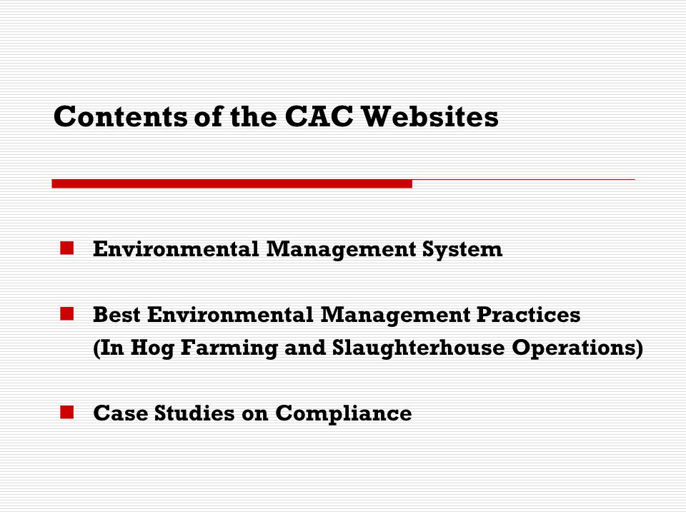 Contents of the CAC Websites Environmental Management System Best Environmental Management Practices (In Hog Farming and Slaughterhouse Operations) Ca