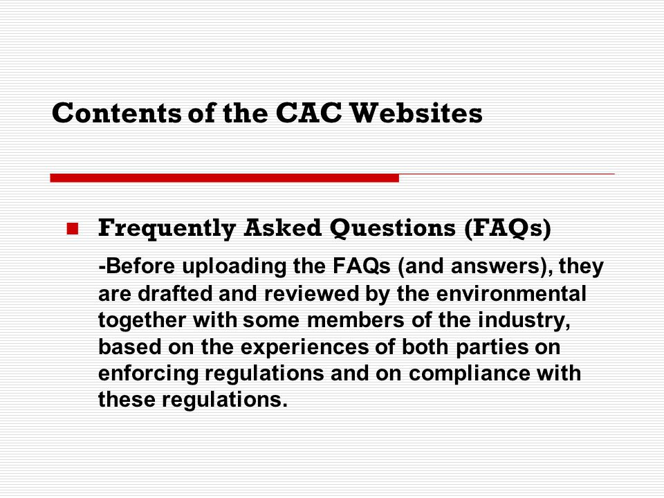 Contents of the CAC Websites Frequently Asked Questions (FAQs) -Before uploading the FAQs (and answers), they are drafted and reviewed by the environm