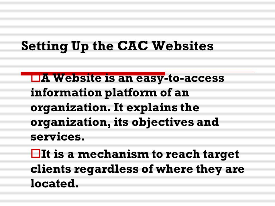 Challenges in Setting Up CAC Websites Transferring the management of the Website from LLDA to the CAC host is a decision to be made but this can be done only when the host has exhibited enough capacity and needed competence to administer the CAC Website Cost of maintaining the Website has to be mainstreamed in the future operations of the CAC host.