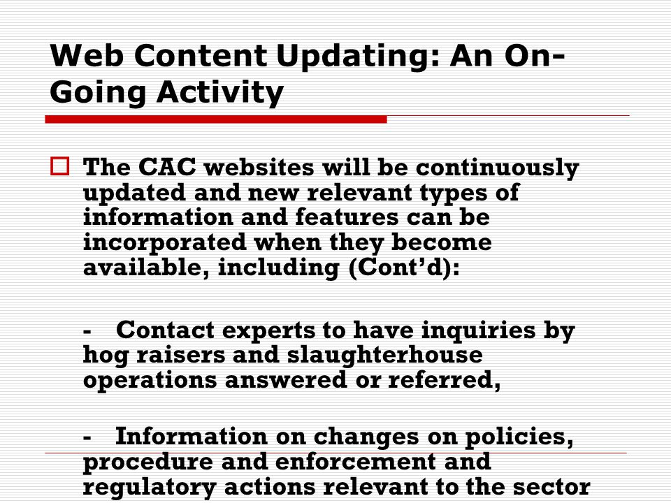 Web Content Updating: An On- Going Activity  The CAC websites will be continuously updated and new relevant types of information and features can be