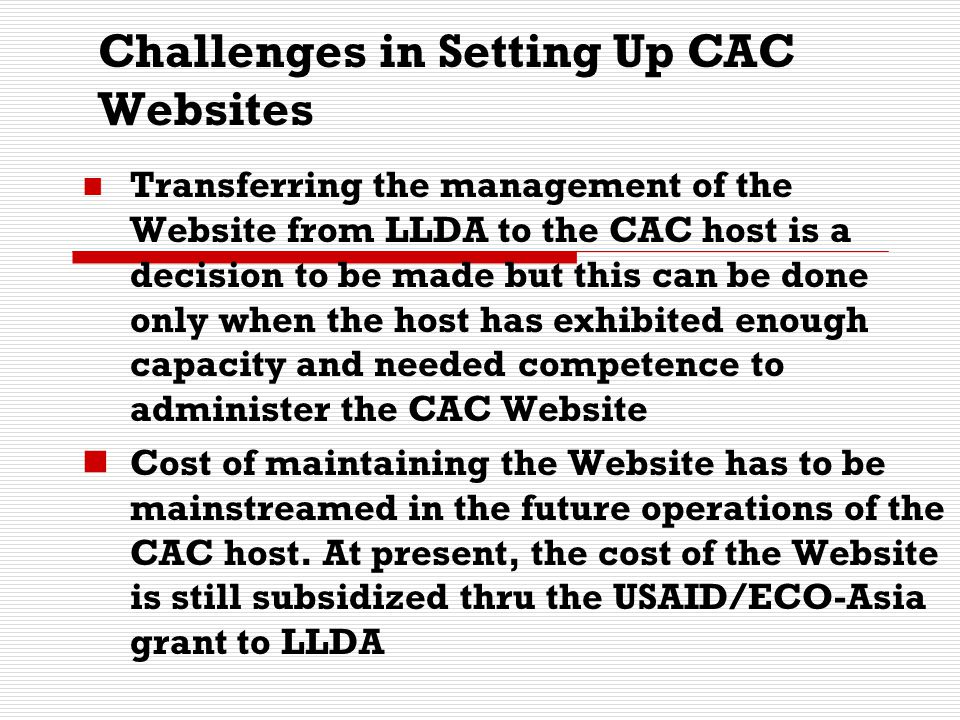 Challenges in Setting Up CAC Websites Transferring the management of the Website from LLDA to the CAC host is a decision to be made but this can be do
