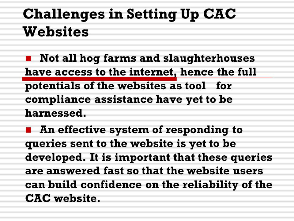 Challenges in Setting Up CAC Websites Not all hog farms and slaughterhouses have access to the internet, hence the full potentials of the websites as
