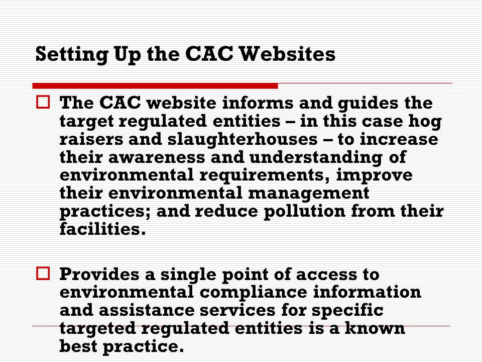 Setting Up the CAC Websites  It enables the CAC to harness the power of the world wide web and Internet to inform and communicate electronically to a wide audience, otherwise impossible to do given limited resources and budget for information and communication.