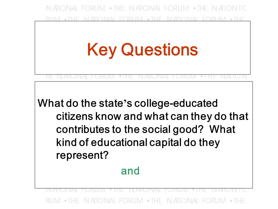 Key Questions What do the state ' s college-educated citizens know and what can they do that contributes to the social good.