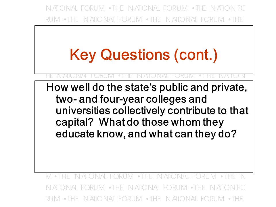 Key Questions (cont.) How well do the state's public and private, two- and four-year colleges and universities collectively contribute to that capital.