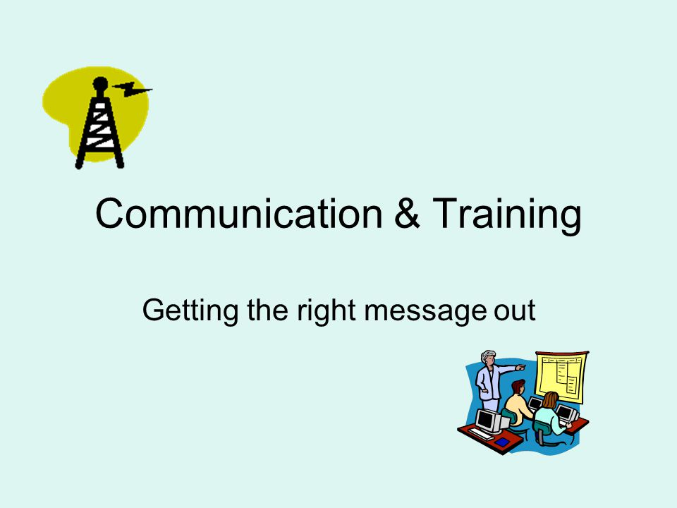 Communication & Training Getting the right message out