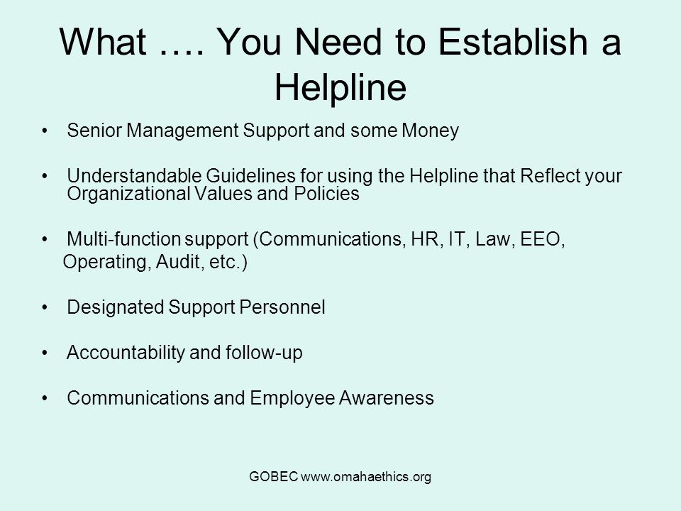 GOBEC www.omahaethics.org What …. You Need to Establish a Helpline Senior Management Support and some Money Understandable Guidelines for using the He