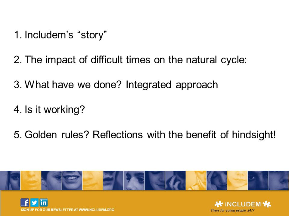 """SIGN UP FOR OUR NEWSLETTER AT WWW.INCLUDEM.ORG There for young people 24/7 1.Includem's """"story"""" 2.The impact of difficult times on the natural cycle:"""