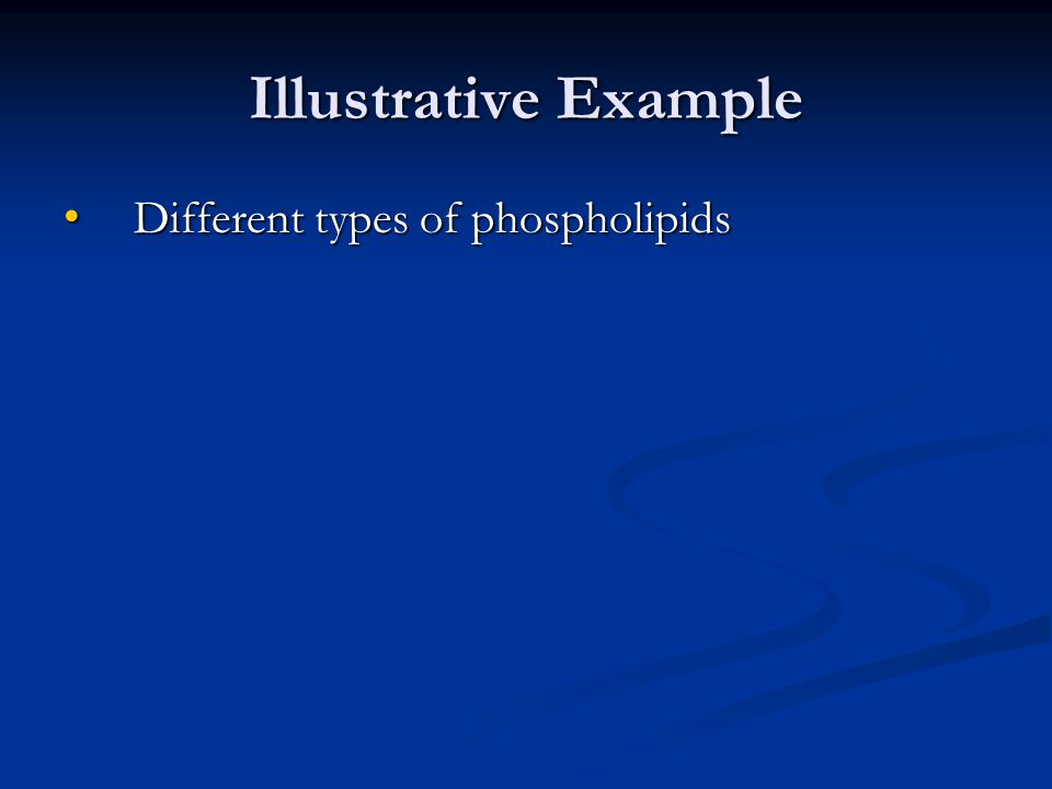 Illustrative Example Different types of phospholipids Different types of phospholipids