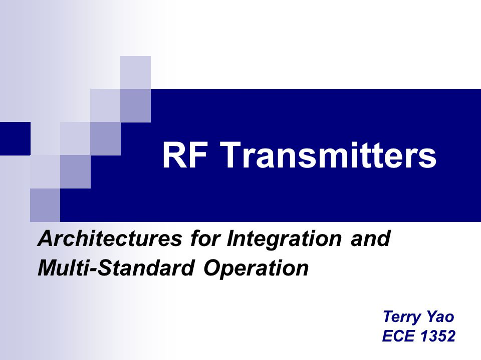 RF Transmitters Architectures for Integration and Multi-Standard Operation Terry Yao ECE 1352