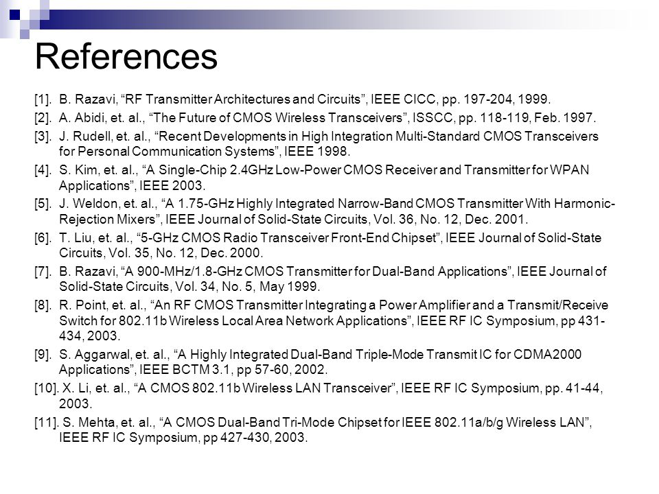 References [1]. B. Razavi, RF Transmitter Architectures and Circuits , IEEE CICC, pp.