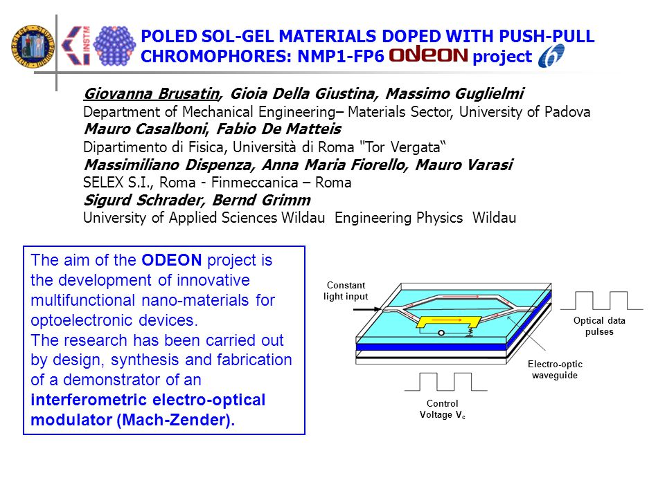POLED SOL-GEL MATERIALS DOPED WITH PUSH-PULL CHROMOPHORES: NMP1-FP6 project The aim of the ODEON project is the development of innovative multifunctio