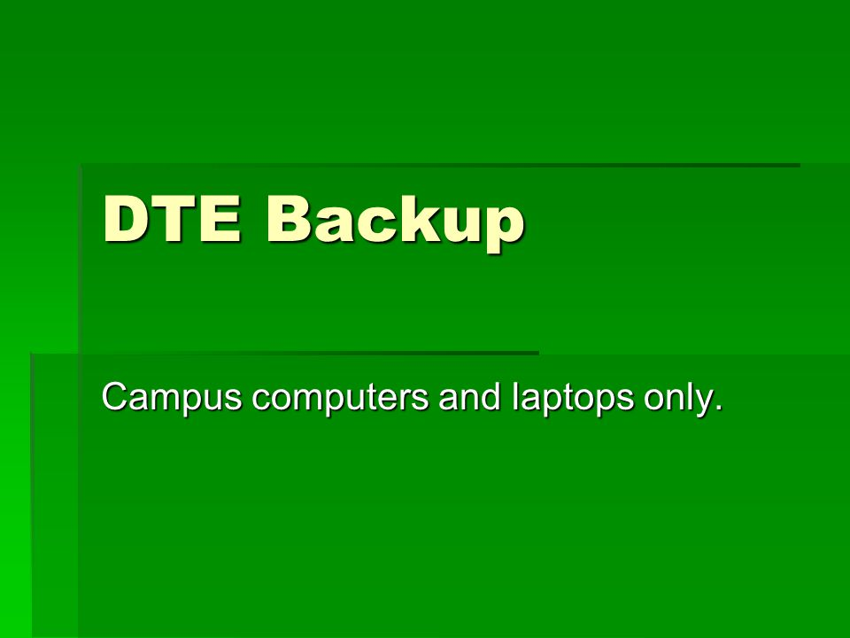 What the Faculty Does  DTE Automatic Backup Service  This service is meant to provide backup documents if required for disaster recovery only.