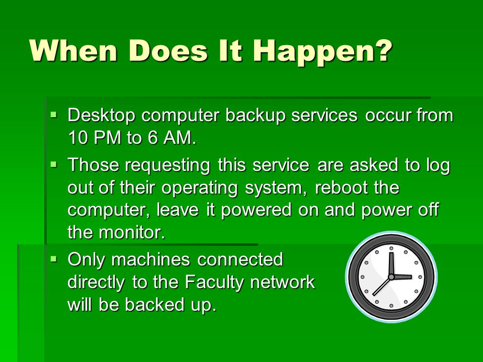 IMPORTANT!!!  Your computer MUST be turned on for the backup to happen.