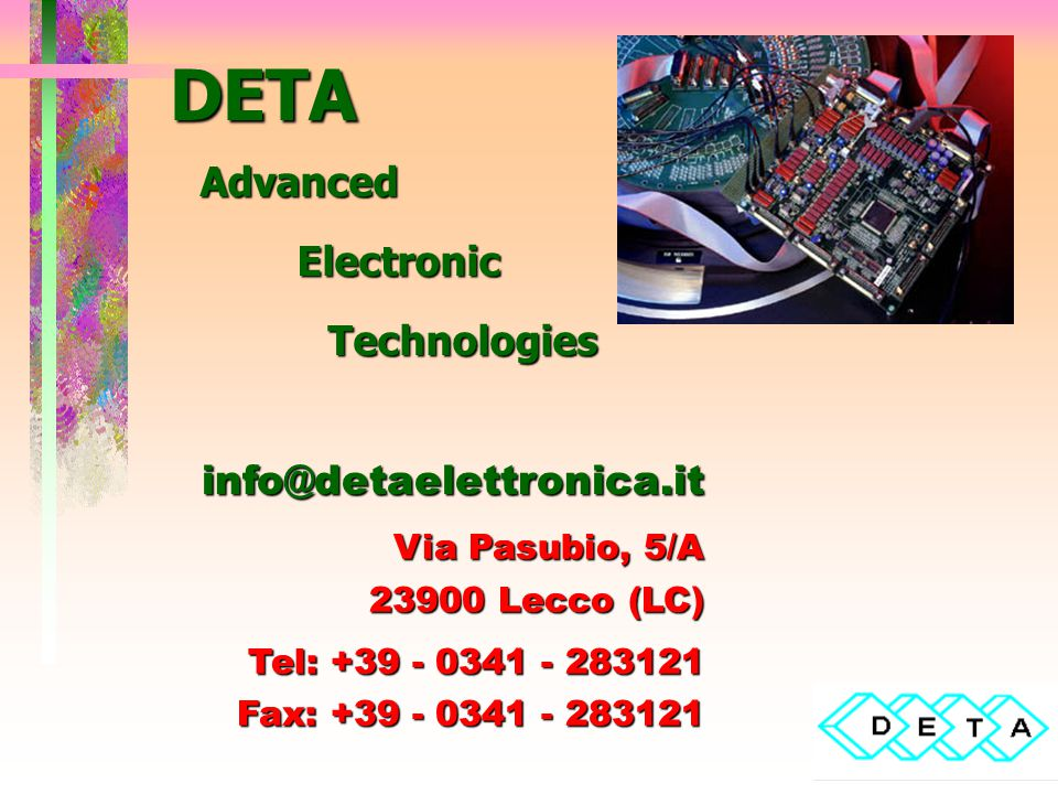 DETA Advanced Electronic Technologies info@detaelettronica.it Via Pasubio, 5/A 23900 Lecco (LC) Tel: +39 - 0341 - 283121 Fax: +39 - 0341 - 283121