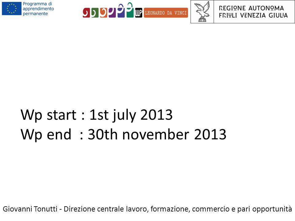 Wp start : 1st july 2013 Wp end : 30th november 2013 Giovanni Tonutti - Direzione centrale lavoro, formazione, commercio e pari opportunità