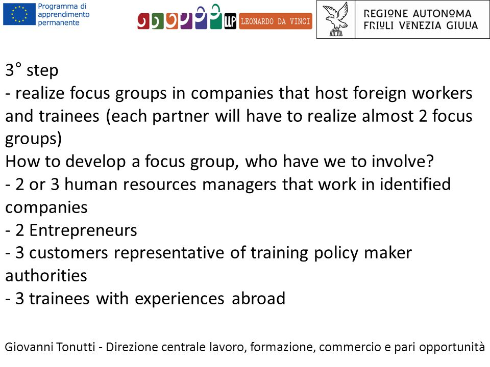 3° step - realize focus groups in companies that host foreign workers and trainees (each partner will have to realize almost 2 focus groups) How to develop a focus group, who have we to involve.