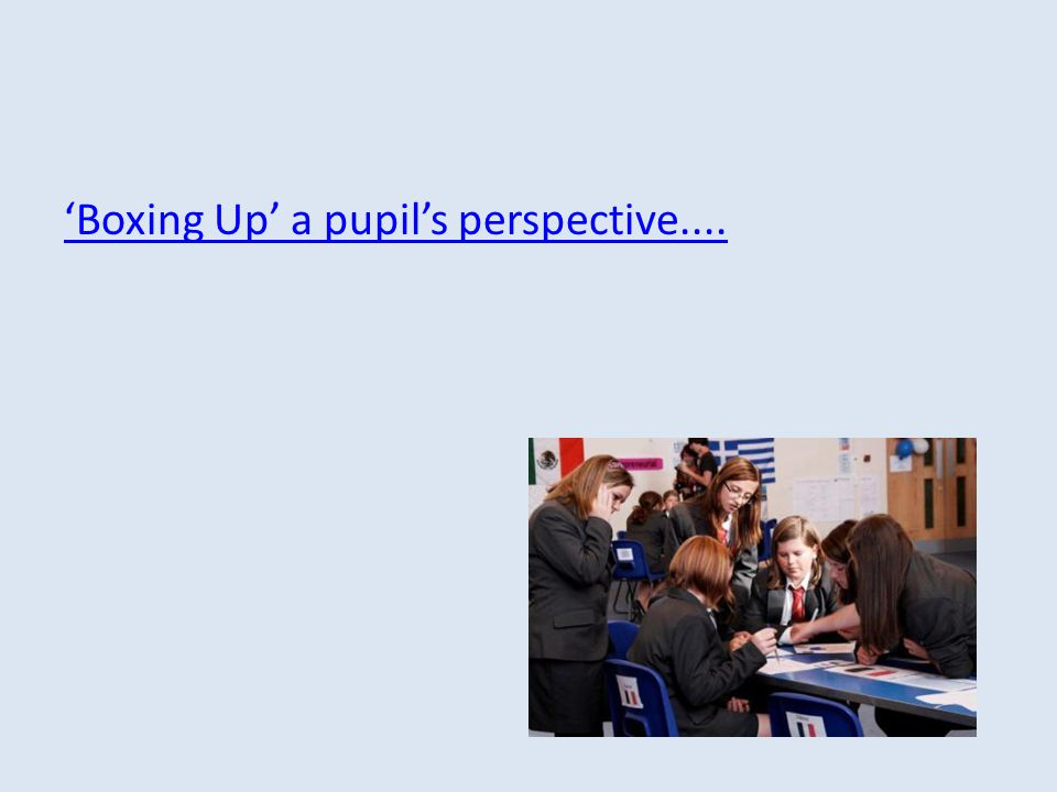 'Boxing Up' a pupil's perspective....