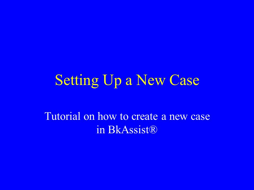 Setting Up a New Case Tutorial on how to create a new case in BkAssist®