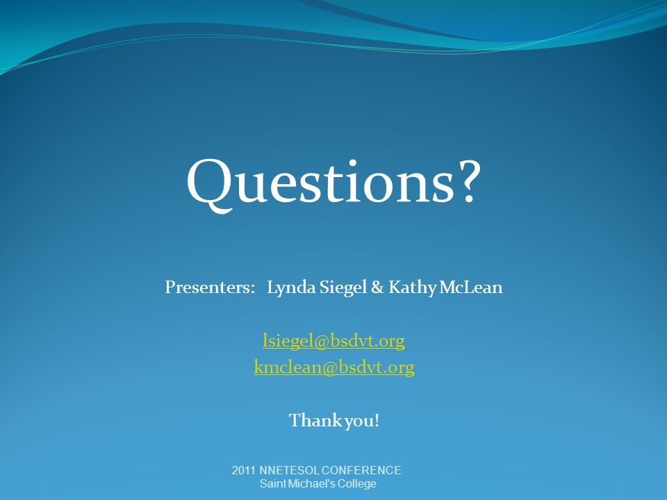 Questions. Presenters: Lynda Siegel & Kathy McLean lsiegel@bsdvt.org kmclean@bsdvt.org Thank you.