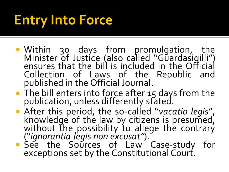  Within 30 days from promulgation, the Minister of Justice (also called Guardasigilli ) ensures that the bill is included in the Official Collection of Laws of the Republic and published in the Official Journal.