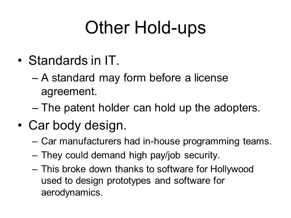 Other Hold-ups Standards in IT. –A standard may form before a license agreement.