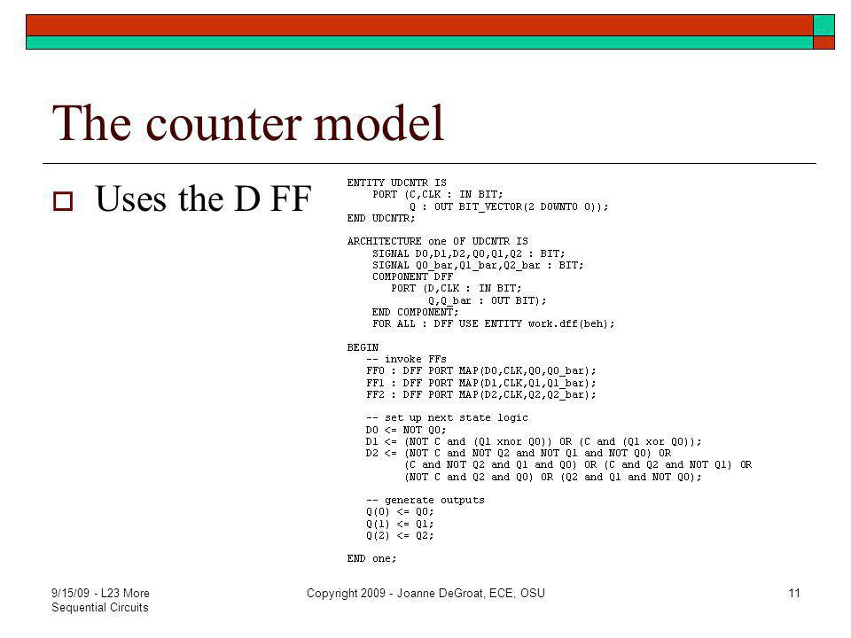 The counter model  Uses the D FF 9/15/09 - L23 More Sequential Circuits Copyright 2009 - Joanne DeGroat, ECE, OSU11