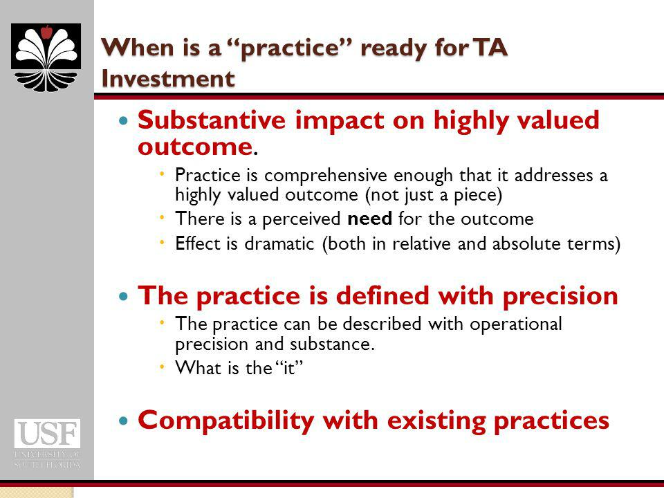 When is a practice ready for TA Investment Substantive impact on highly valued outcome.