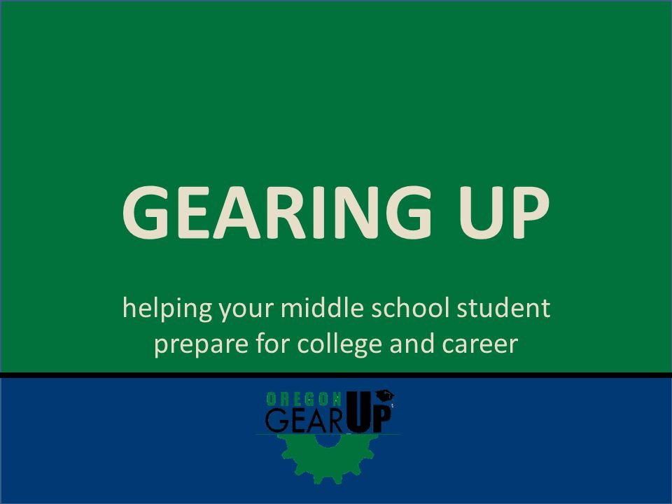 GEARING UP helping your middle school student prepare for college and career