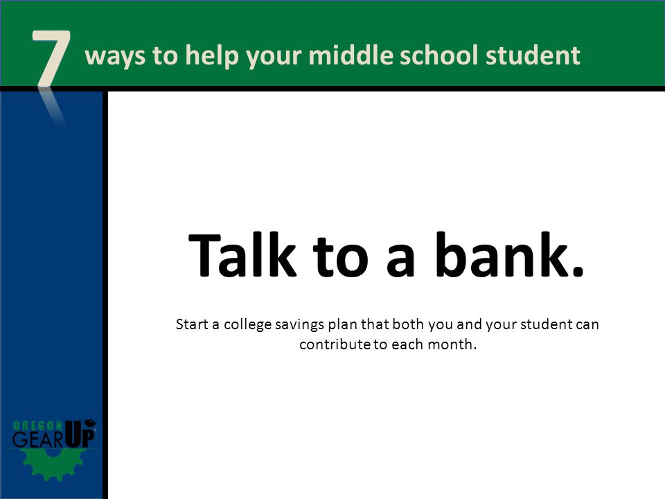 ways to help your middle school student Talk to a bank.