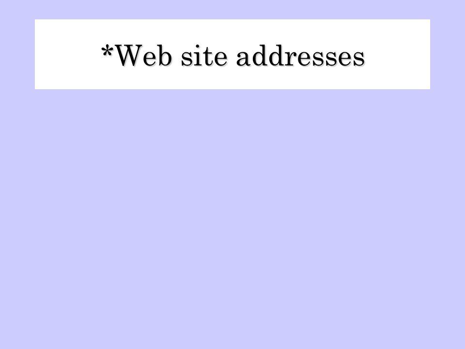 *Web site addresses