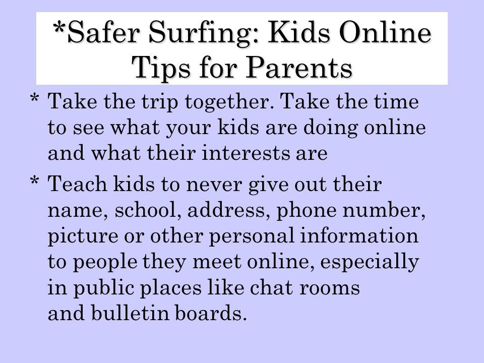 *Safer Surfing: Kids Online Tips for Parents *Take the trip together.