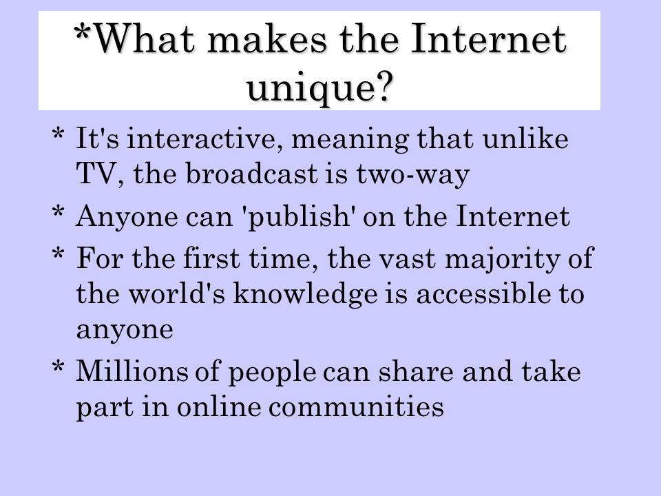 *What makes the Internet unique.