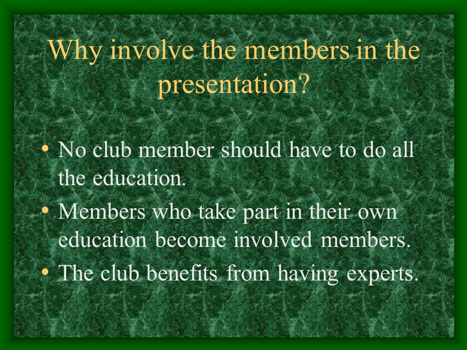 What methods work well for club education.Dividing information into easily-digestible chunks.