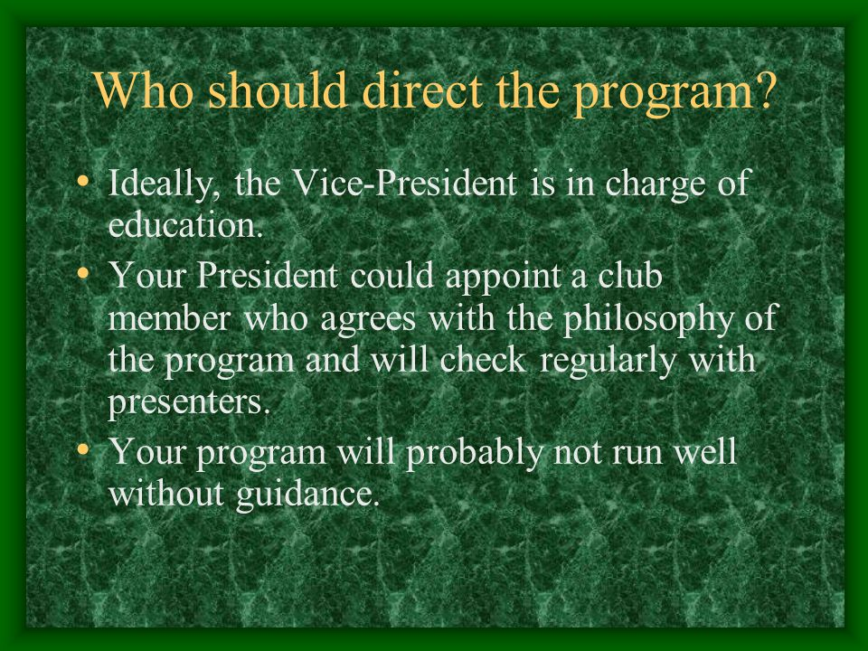 Who should direct the program. Ideally, the Vice-President is in charge of education.