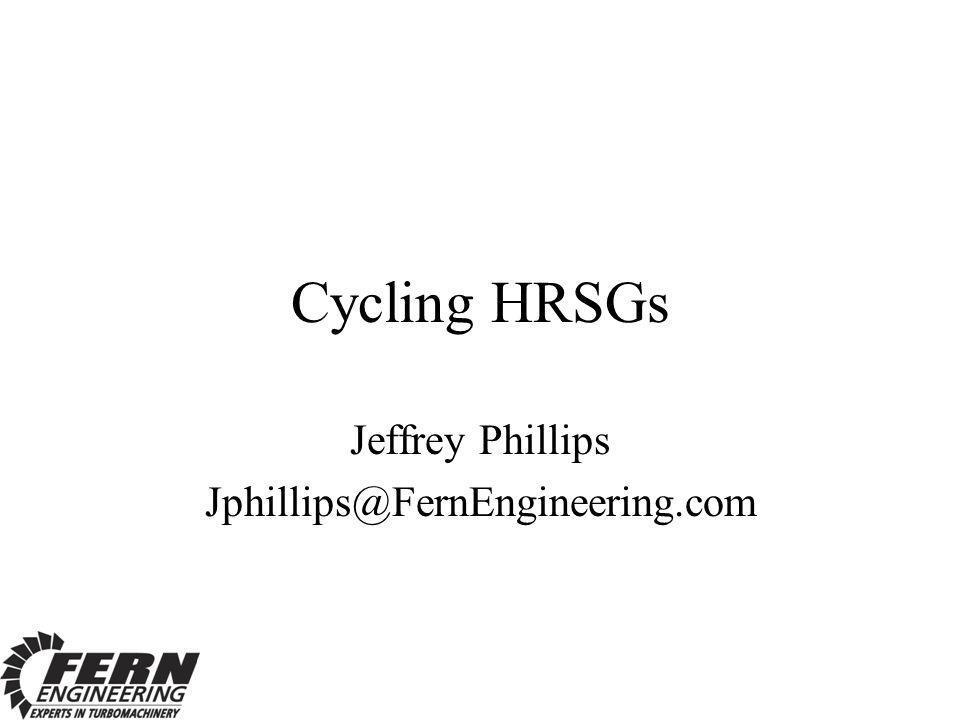 Cycling HRSGs Jeffrey Phillips Jphillips@FernEngineering.com