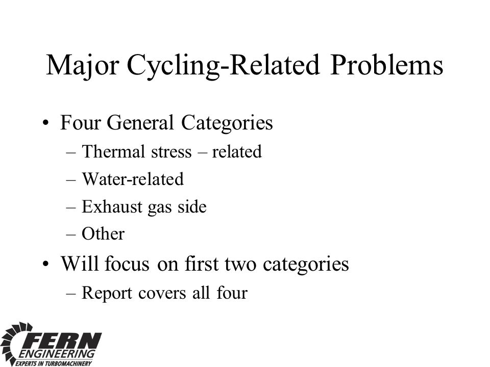 Major Cycling-Related Problems Four General Categories –Thermal stress – related –Water-related –Exhaust gas side –Other Will focus on first two categories –Report covers all four