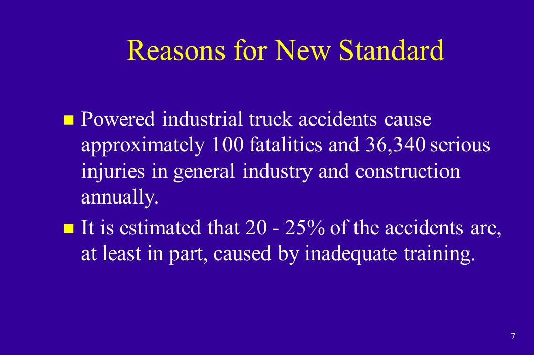 18 Performance-Oriented Requirements n The powered industrial truck operator training requirements are performance-oriented to permit employers to tailor a training program to the characteristics of their workplaces and the particular types of powered industrial trucks operated.