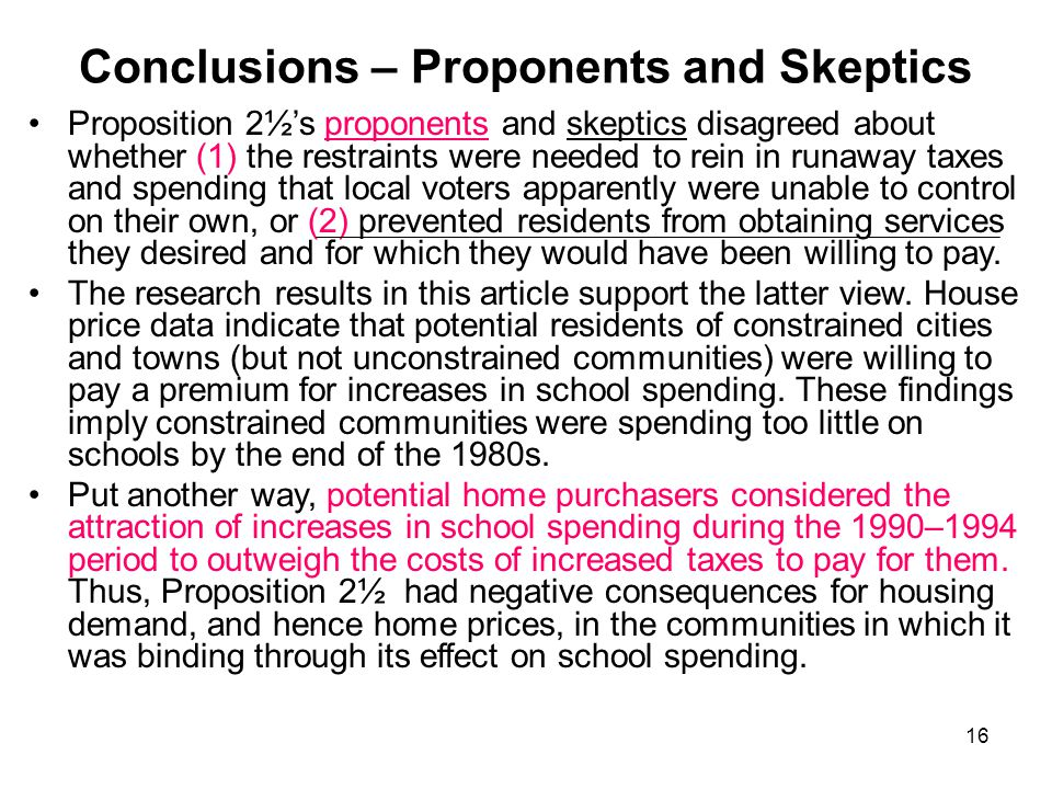 16 Conclusions – Proponents and Skeptics Proposition 2½'s proponents and skeptics disagreed about whether (1) the restraints were needed to rein in ru