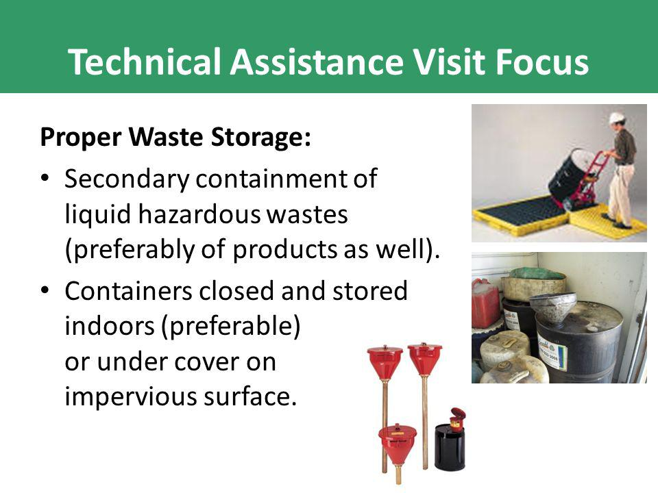 Technical Assistance Visit Focus Proper Waste Storage: Secondary containment of liquid hazardous wastes (preferably of products as well).