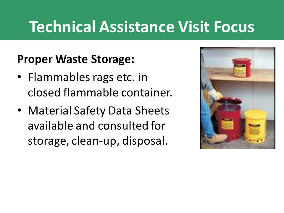Technical Assistance Visit Focus Proper Waste Storage: Flammables rags etc.