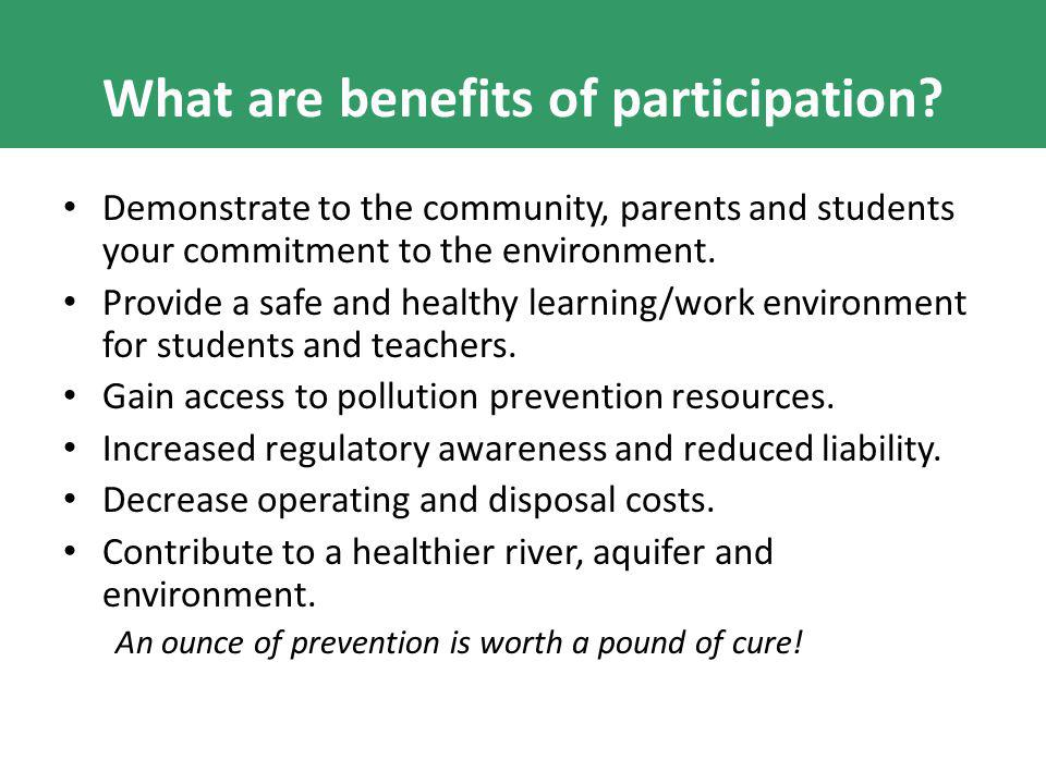What are benefits of participation? Demonstrate to the community, parents and students your commitment to the environment. Provide a safe and healthy
