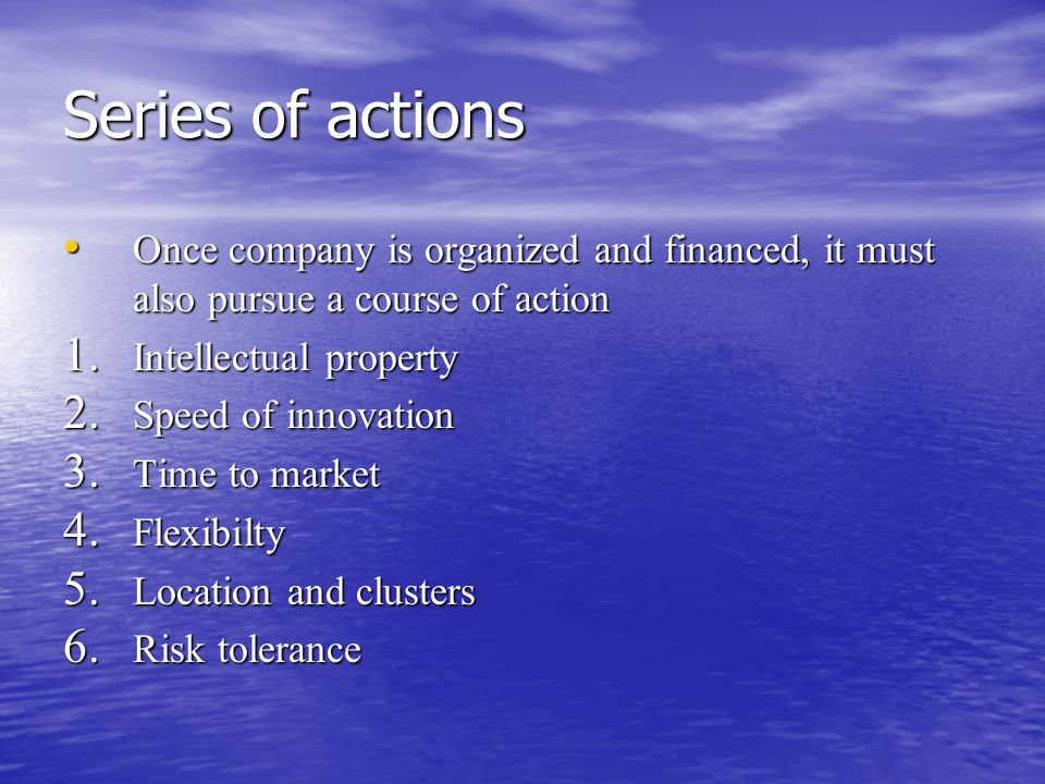 Series of actions Once company is organized and financed, it must also pursue a course of action Once company is organized and financed, it must also pursue a course of action 1.