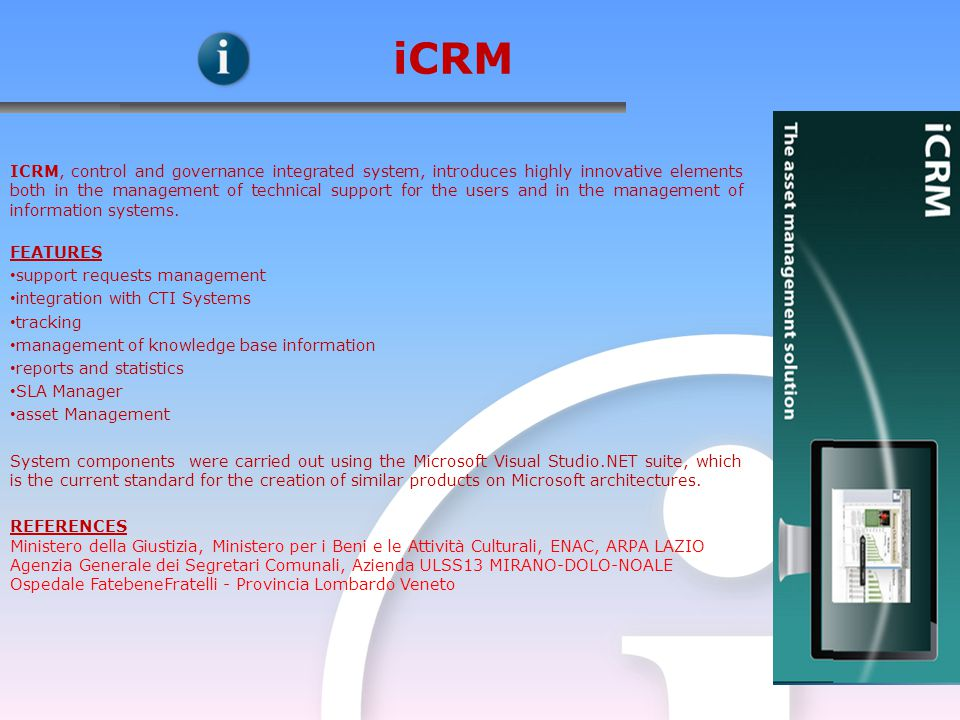 ICRM, control and governance integrated system, introduces highly innovative elements both in the management of technical support for the users and in the management of information systems.