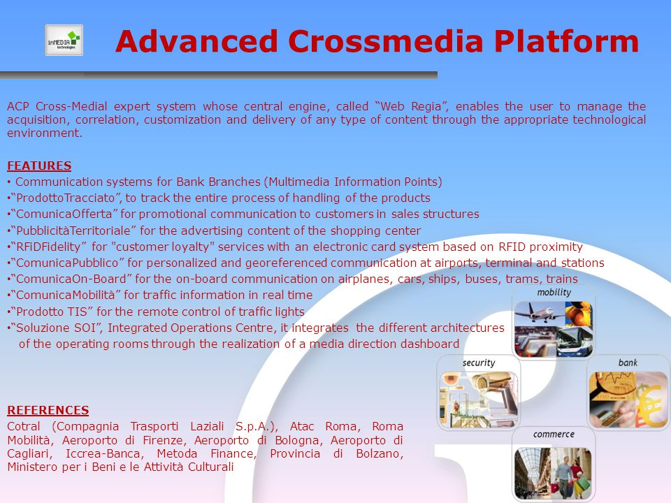 ACP Cross-Medial expert system whose central engine, called Web Regia , enables the user to manage the acquisition, correlation, customization and delivery of any type of content through the appropriate technological environment.