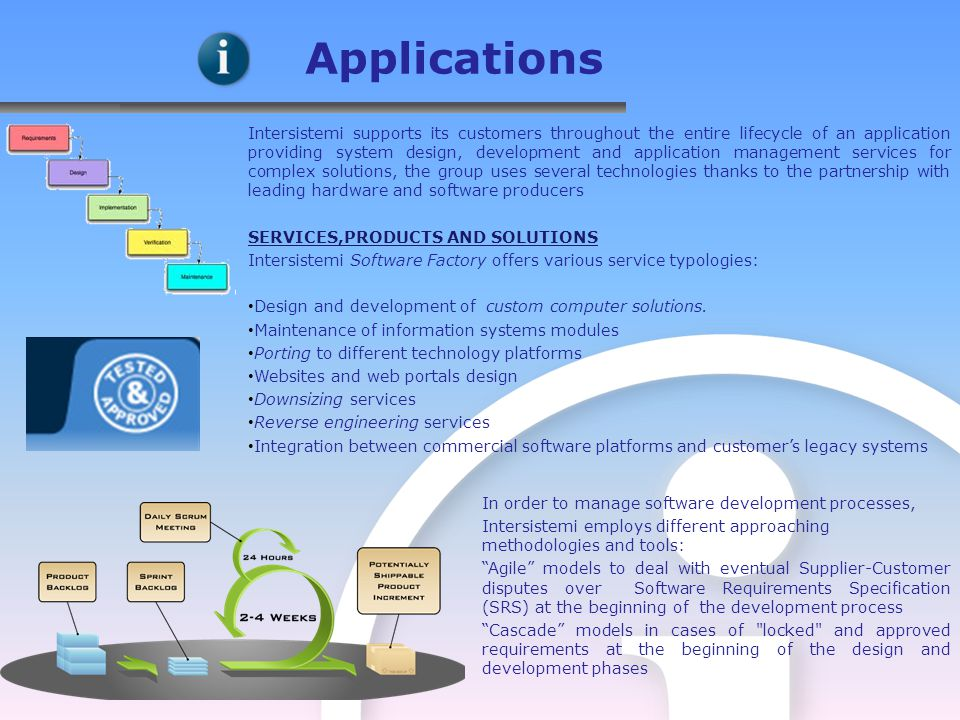 Intersistemi supports its customers throughout the entire lifecycle of an application providing system design, development and application management services for complex solutions, the group uses several technologies thanks to the partnership with leading hardware and software producers SERVICES,PRODUCTS AND SOLUTIONS Intersistemi Software Factory offers various service typologies: Design and development of custom computer solutions.