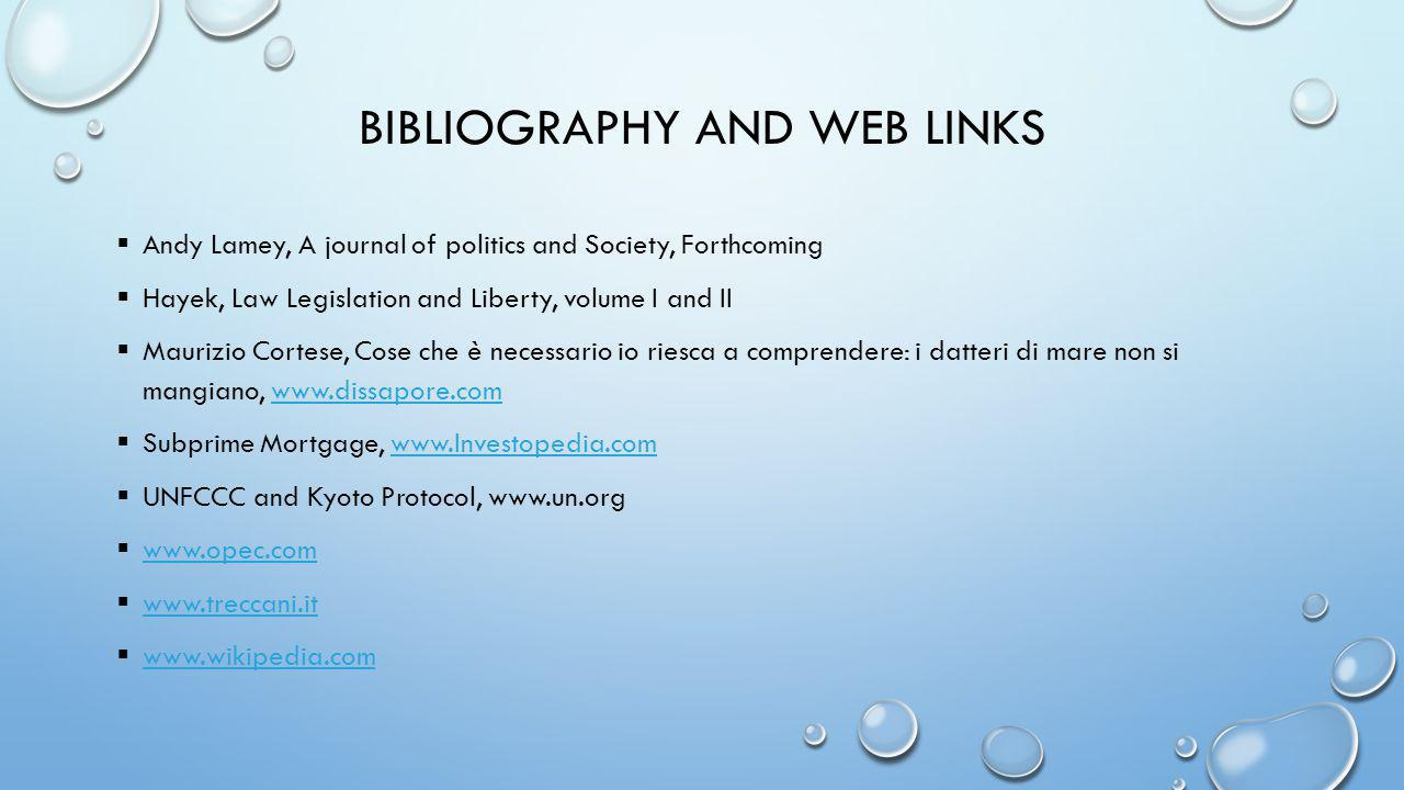 BIBLIOGRAPHY AND WEB LINKS  Andy Lamey, A journal of politics and Society, Forthcoming  Hayek, Law Legislation and Liberty, volume I and II  Mauriz