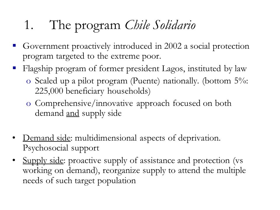 1.The program Chile Solidario  Government proactively introduced in 2002 a social protection program targeted to the extreme poor.